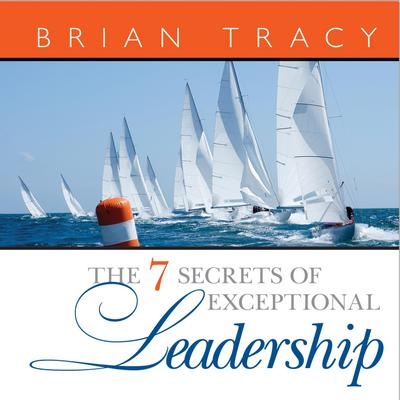 The Seven Secrets of Exceptional Leadership