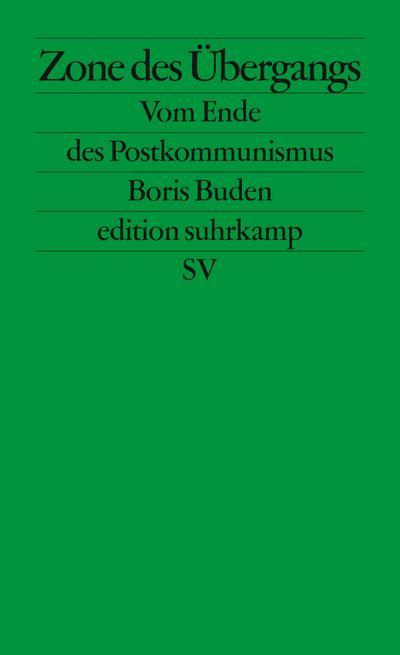 Zone des Übergangs: Vom Ende des Postkommunismus (edition suhrkamp)