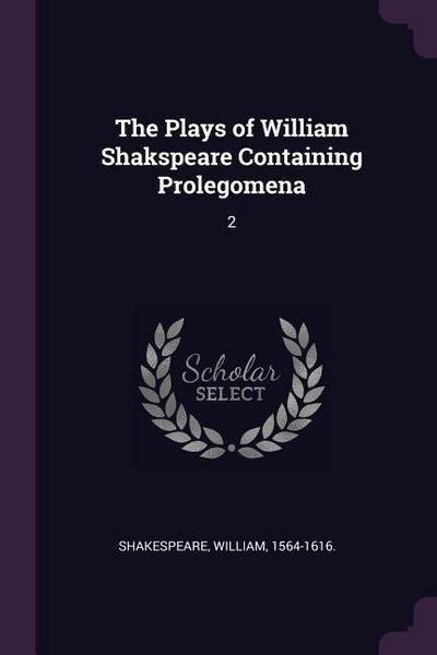 The Plays of William Shakspeare Containing Prolegomena: 2