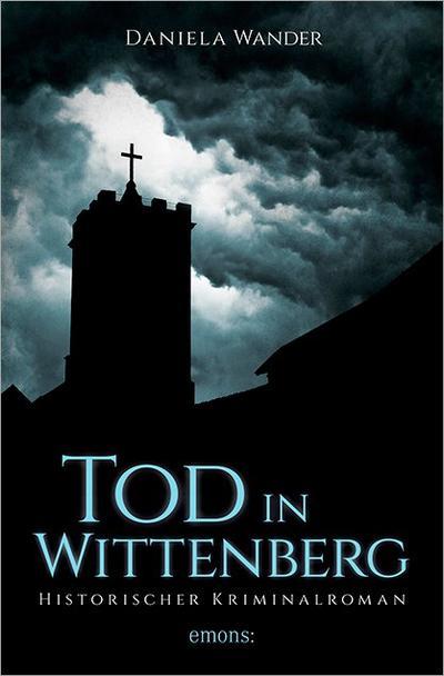 Tod in Wittenberg; Historischer Kriminalroman; Deutsch