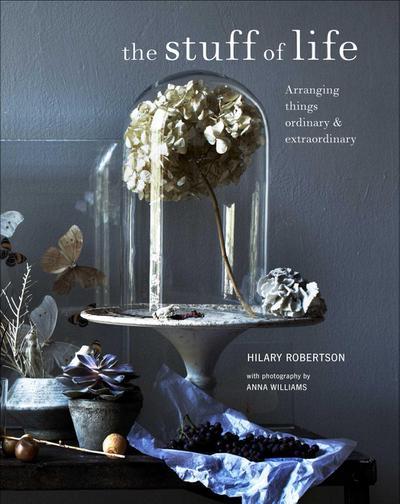 Stuff of Life: Arranging Things Ordinary & Extraordinary