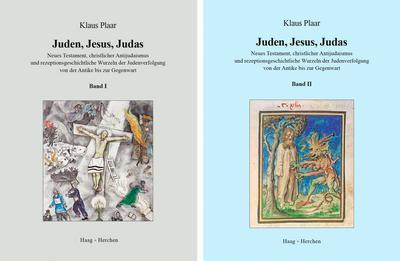 Juden, Jesus, Judas: Neues Testament, christlicher Antijudaismus und rezeptionsgeschichtliche Wurzeln der Judenverfolgung von der Antike bis zur Gegenwart