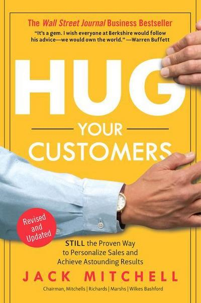 Hug Your Customers: STILL The Proven Way to Personalize Sales and Achieve Astounding Results - Hyperion - Audio CD, Englisch, Jack Mitchell, ,