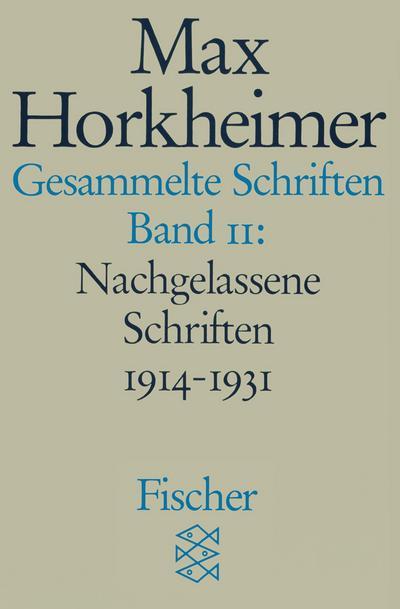 Gesammelte Schriften, Bd. 11: Nachgelassene Schriften 1914 - 1931 (Max Horkheimer, Gesammelte Schriften in 19 Bänden (Taschenbuchausgabe))