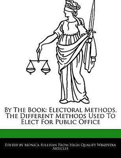 By the Book: Electoral Methods, the Different Methods Used to Elect for Public Office