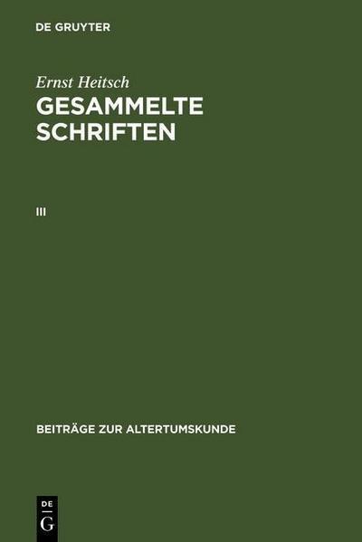 Ernst Heitsch: Gesammelte Schriften. III