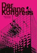 Der urbane Kongress; Hrsg. v. Ambach, Markus/von Keitz, Kay; Deutsch; Mit 123 farbigen und 2 s/w Abbildungen