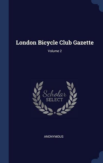 London Bicycle Club Gazette; Volume 2