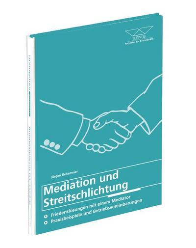 Mediation und Streitschlichtung - 2. Auflage: Friedenslösungen mit einem Mediator Praxisbeispiele und Betriebsvereinbarungen