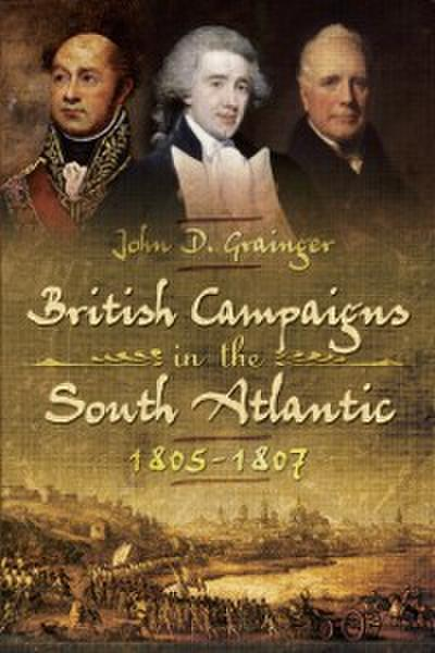 British Campaigns in the South Atlantic, 1805-1807