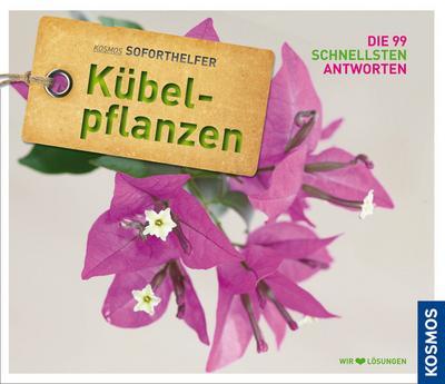 Kübelpflanzen; Kosmos Soforthelfer - Die 99 schnellsten Antworten   ; Kosmos Soforthelfer ; Deutsch; ca. 128 S., 200 Abb. -