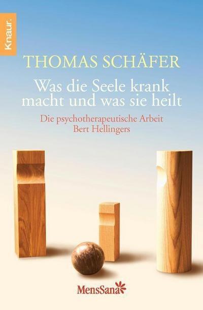 Was die Seele krank macht und was sie heilt: Die psychotherapeutische Arbeit Bert Hellingers