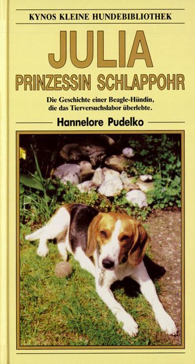 Julia, Prinzessin Schlappohr. Die Geschichte einer Beagle-Hündin, die das Tierversuchslabor überlebte.