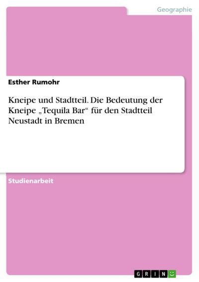 Kneipe und Stadtteil. Die Bedeutung der Kneipe 'Tequila Bar' für den Stadtteil Neustadt in Bremen