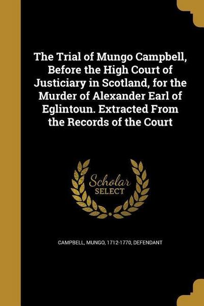 TRIAL OF MUNGO CAMPBELL BEFORE