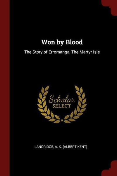 Won by Blood: The Story of Erromanga, the Martyr Isle