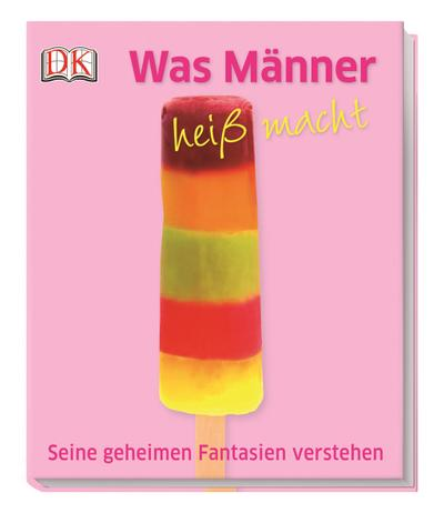 Was Männer heiß macht; Seine geheimen Fantasien verstehen   ; Deutsch; ber 100 Farbfotografien -