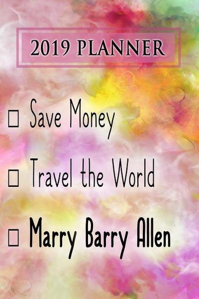 2019 Planner: Save Money, Travel the World, Marry Barry Allen: Barry Allen 2019 Planner
