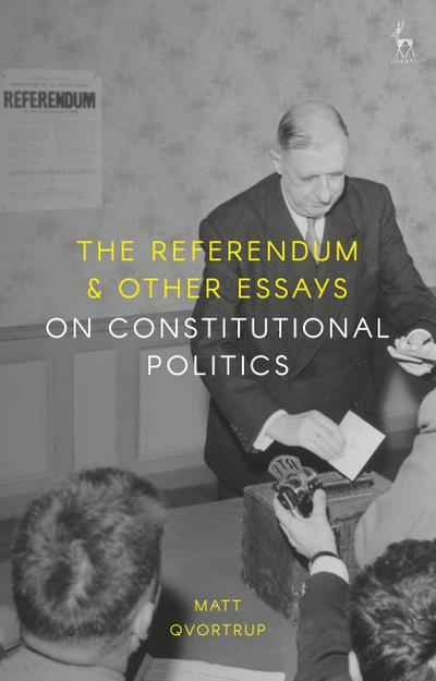 Referendum and Other Essays on Constitutional Politics