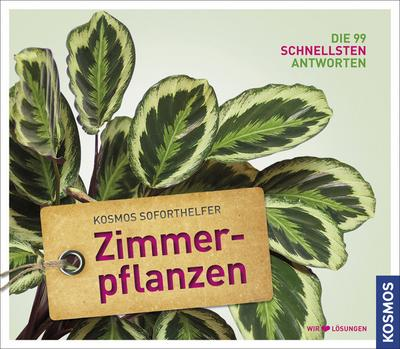 Soforthelfer Zimmerpflanzen; Kosmos Soforthelfer - Die 99 schnellsten Antworten   ; Kosmos Soforthelfer ; Deutsch; 230 farb. Fotos -