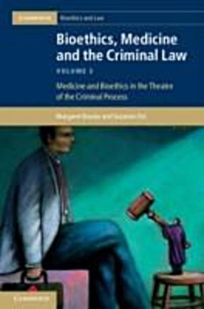 Bioethics, Medicine and the Criminal Law: Volume 3, Medicine and Bioethics in the Theatre of the Criminal Process