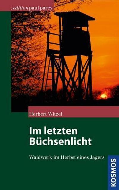 Im letzten Büchsenlicht; Waidwerk im Herbst eines Jägers   ; Ed. Paul Parey ; Deutsch; ca. 208 S., 30 schw.-w. Zeichn. -