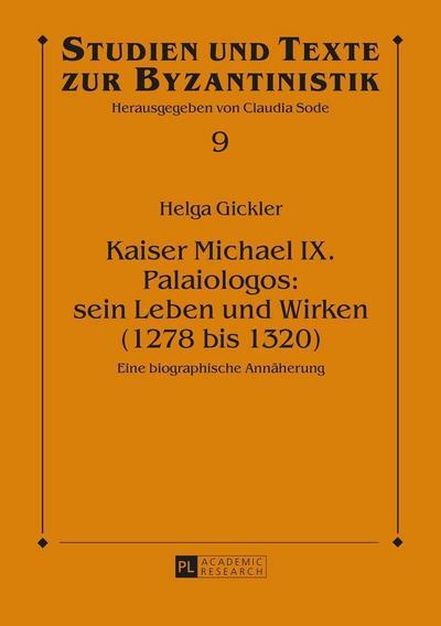 Kaiser Michael IX. Palaiologos: sein Leben und Wirken (1278 bis 1320)