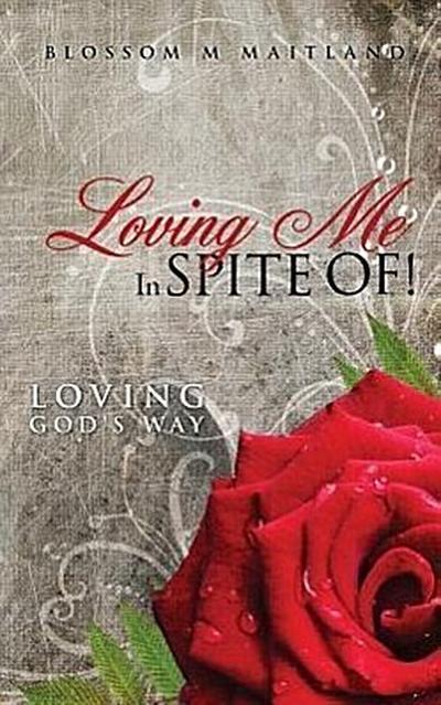 Loving Me in Spite Of!