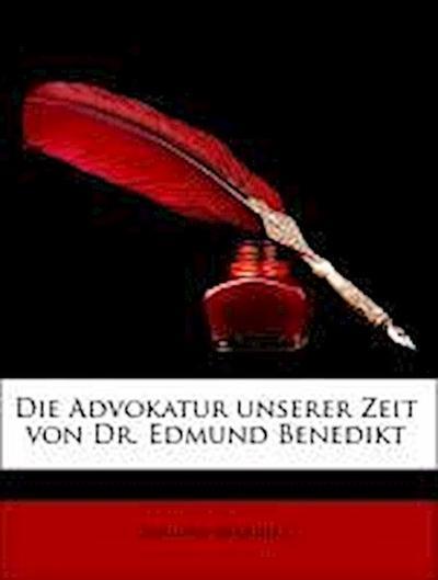 Die Advokatur unserer Zeit von Dr. Edmund Benedikt