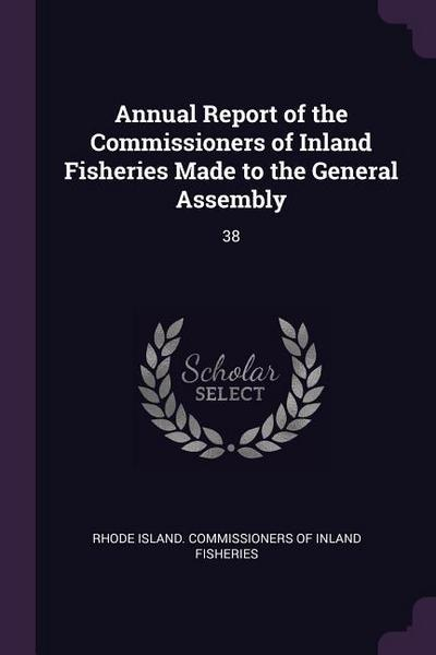 Annual Report of the Commissioners of Inland Fisheries Made to the General Assembly: 38