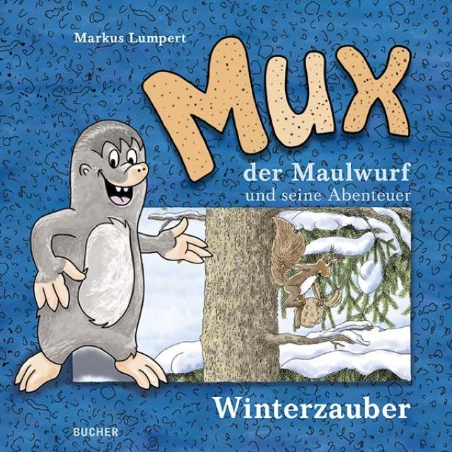 Mux der Maulwurf und seine Abenteuer: Winterzauber, Markus Lumpert