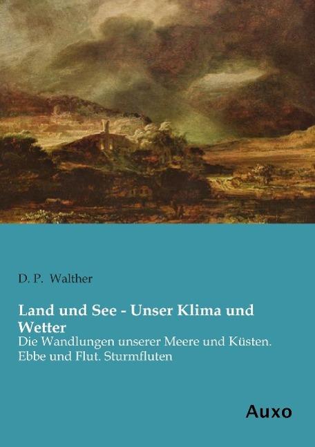 Land und See - Unser Klima und Wetter, D. P. Walther
