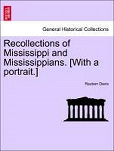 Recollections of Mississippi and Mississippians. [With a portrait.]