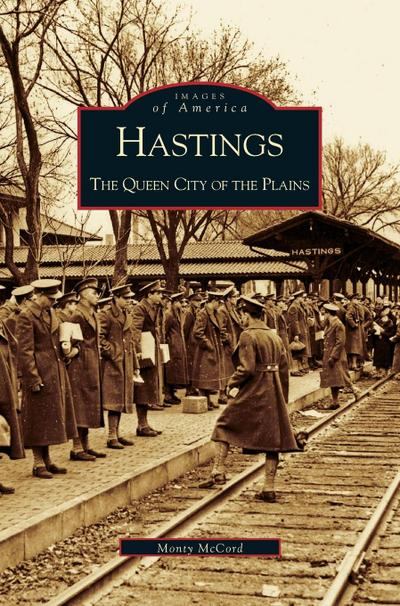 Hastings: The Queen City of the Plains