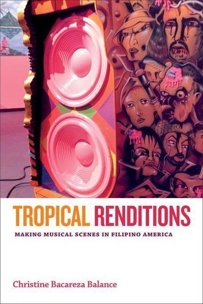 Tropical Renditions: Making Musical Scenes in Filipino America