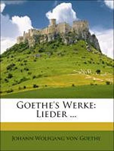 Goethe's Werke: Lieder ...
