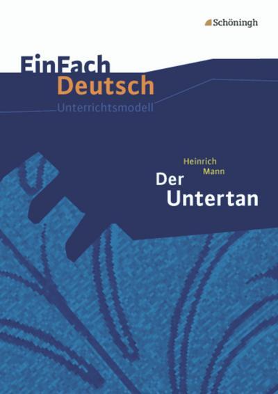 Der Untertan. EinFach Deutsch Unterrichtsmodelle