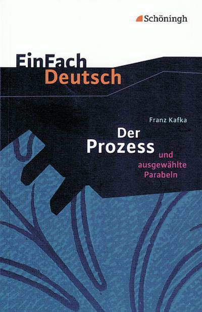 EinFach Deutsch Textausgaben: Franz Kafka: Der Prozess: und ausgewählte Parabeln. Gymnasiale Oberstufe