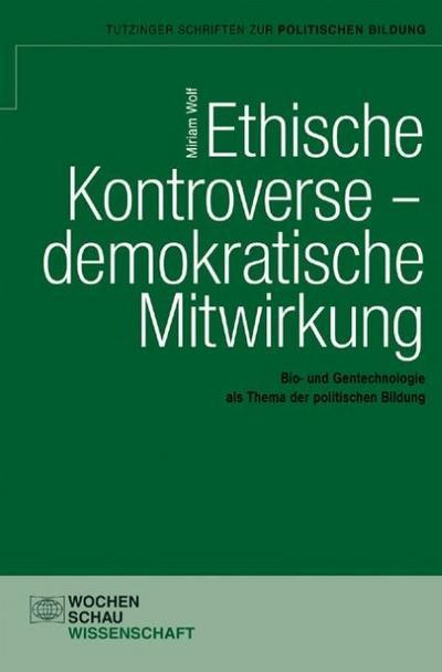 Ethische Kontroverse - demokratische Mitwirkung: Bio- und Gentechnologie als Thema der politischen Bildung