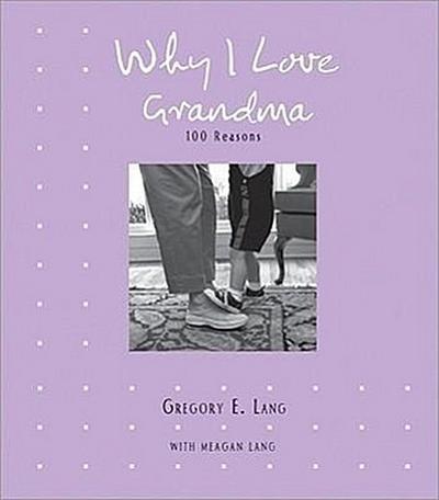 Why I Love Grandma: 100 Reasons