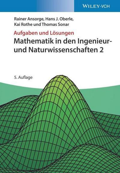 Aufgaben und Lösungen zu Mathematik in den Ingenieur- und Naturwissenschaften 2