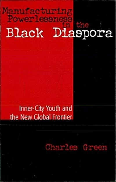 Manufacturing Powerlessness in the Black Diaspora
