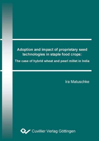 Adoption and impact of proprietary seed technologies in staple food crops: The case of hybrid wheat and pearl millet in India