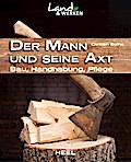Der Mann und seine Axt: Bau - Handhabung - Pf ...