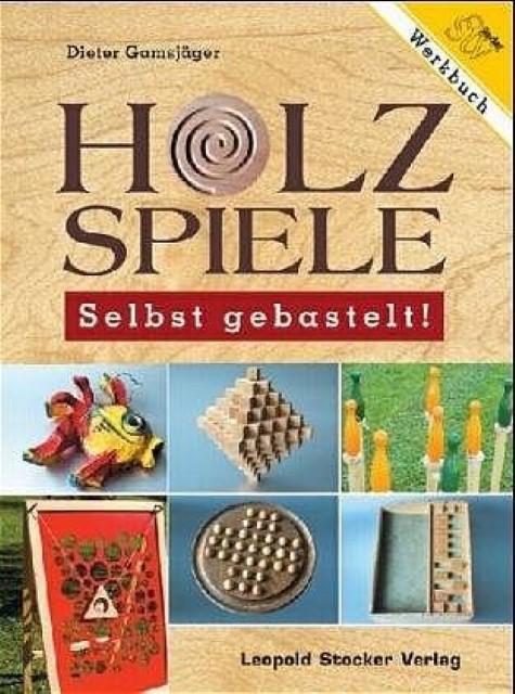 Holzspiele - Selbst gebastelt!, Dieter Gamsjäger