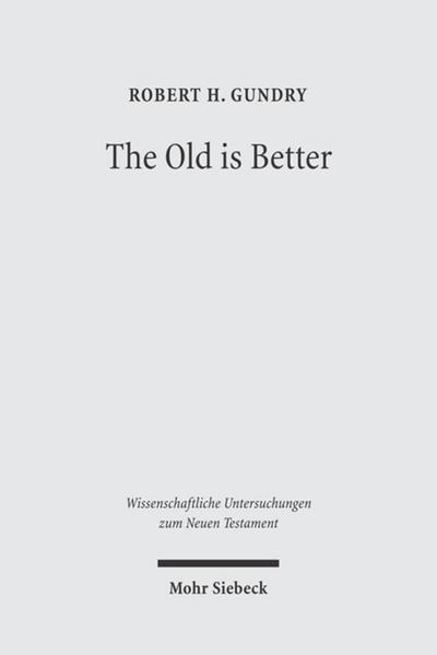 The Old is Better: New Testament Essays in Support of Traditional Interpretations (Wissenschaftliche Untersuchungen zum Neuen Testament, Band 178)