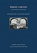 Franz Caucig (1755-1828): Italienische Ansichten (Cyriacus. Studien zur Rezeption der Antike)