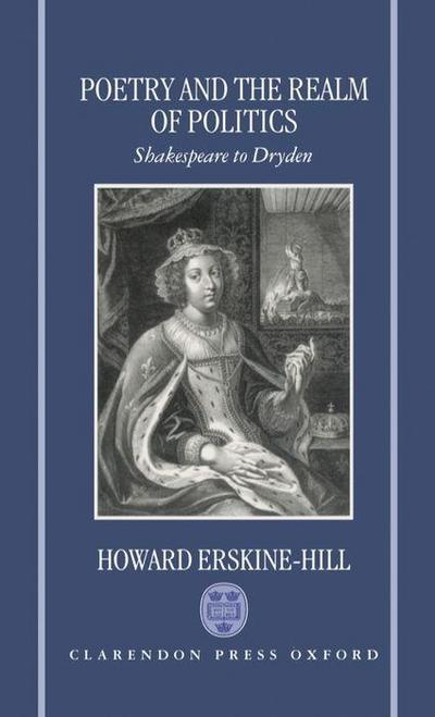 Poetry and the Realm of Politics: Shakespeare to Dryden