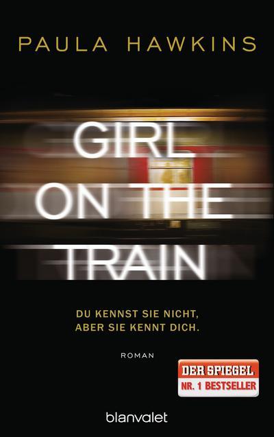Girl on the Train - Du kennst sie nicht, aber sie kennt dich.: Roman - Blanvalet Verlag - Broschiert, Deutsch, Paula Hawkins, Roman, Roman