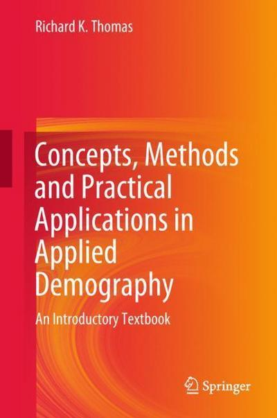Concepts, Methods and Practical Applications in Applied Demography